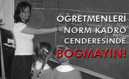 ÖĞRETMENLERİ NORM KADRO CENDERESİNDE BOĞMAYIN