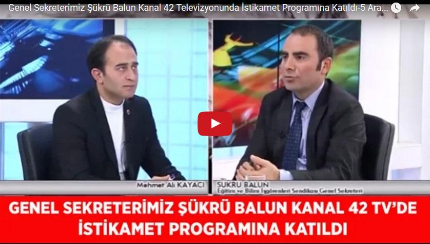 Genel Sekreterimiz Şükrü Balun Kanal 42 Televizyonunda İstikamet Programına Katıldı-5 Aralık 2016