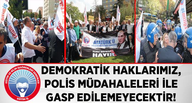 DEMOKRATİK HAKLARIMIZ, POLİS MÜDAHALELERİ İLE GASP EDİLEMEYECEKTİR!