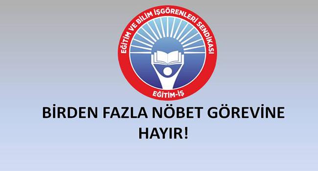 BİRDEN FAZLA NÖBET GÖREVİNE HAYIR!