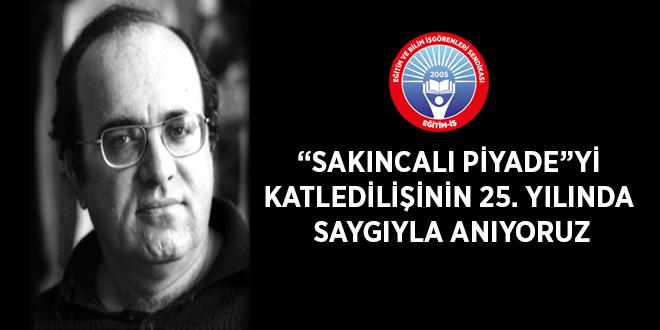 """""""SAKINCALI PİYADE""""Yİ KATLEDİLİŞİNİN 25. YILINDA SAYGIYLA ANIYORUZ"""
