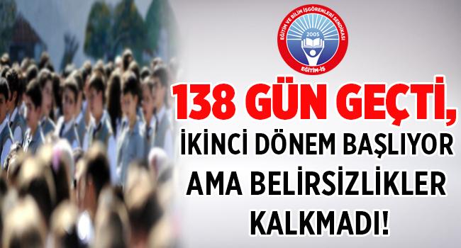 138 GÜN GEÇTİ, İKİNCİ DÖNEM BAŞLIYOR AMA BELİRSİZLİKLER KALKMADI!