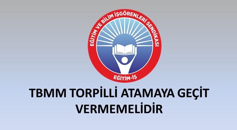 TBMM TORPİLLİ ATAMAYA GEÇİT VERMEMELİDİR