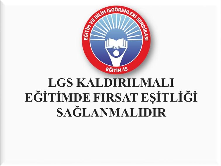 LGS KALDIRILMALI, EĞİTİMDE FIRSAT EŞİTLİĞİ SAĞLANMALIDIR